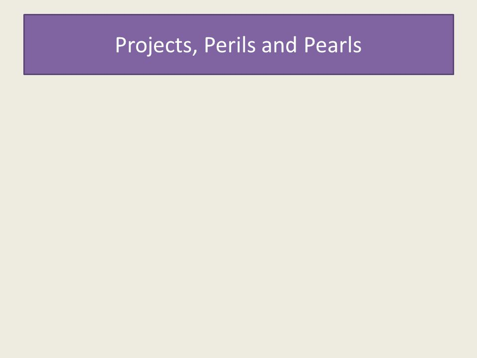 Projects, Perils and Pearls