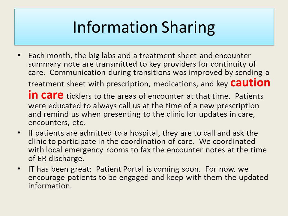 Information Sharing Each month, the big labs and a treatment sheet and encounter summary note are transmitted to key providers for continuity of care.