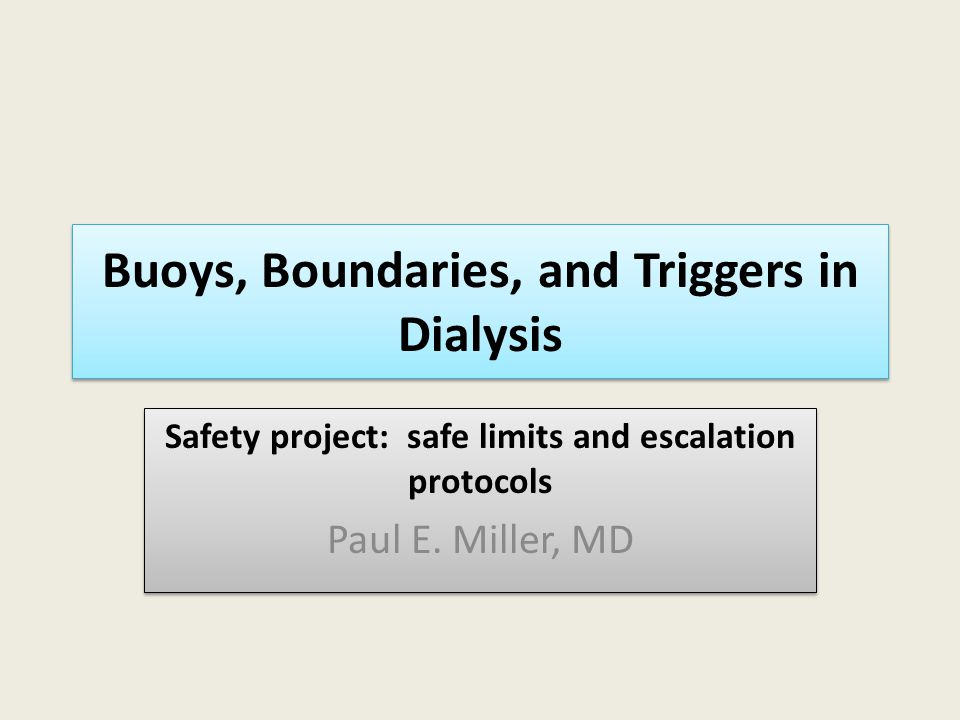 Buoys, Boundaries, and Triggers in Dialysis Safety project: safe limits and escalation protocols Paul E.
