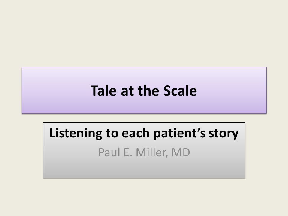 Tale at the Scale Listening to each patient's story Paul E.