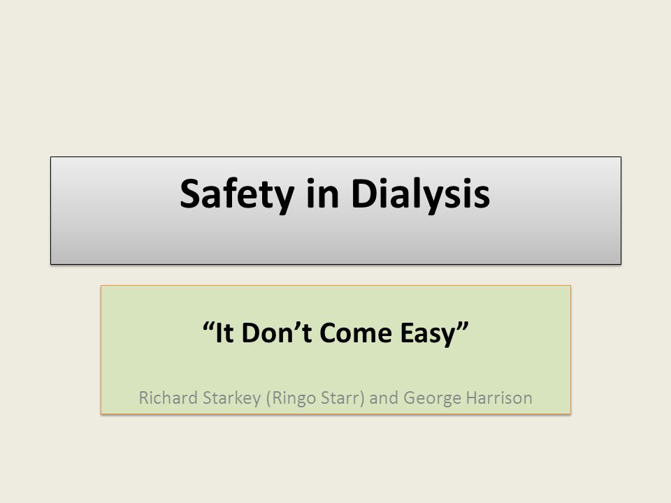 Safety in Dialysis It Don't Come Easy Richard Starkey (Ringo Starr) and George Harrison It Don't Come Easy Richard Starkey (Ringo Starr) and George Harrison