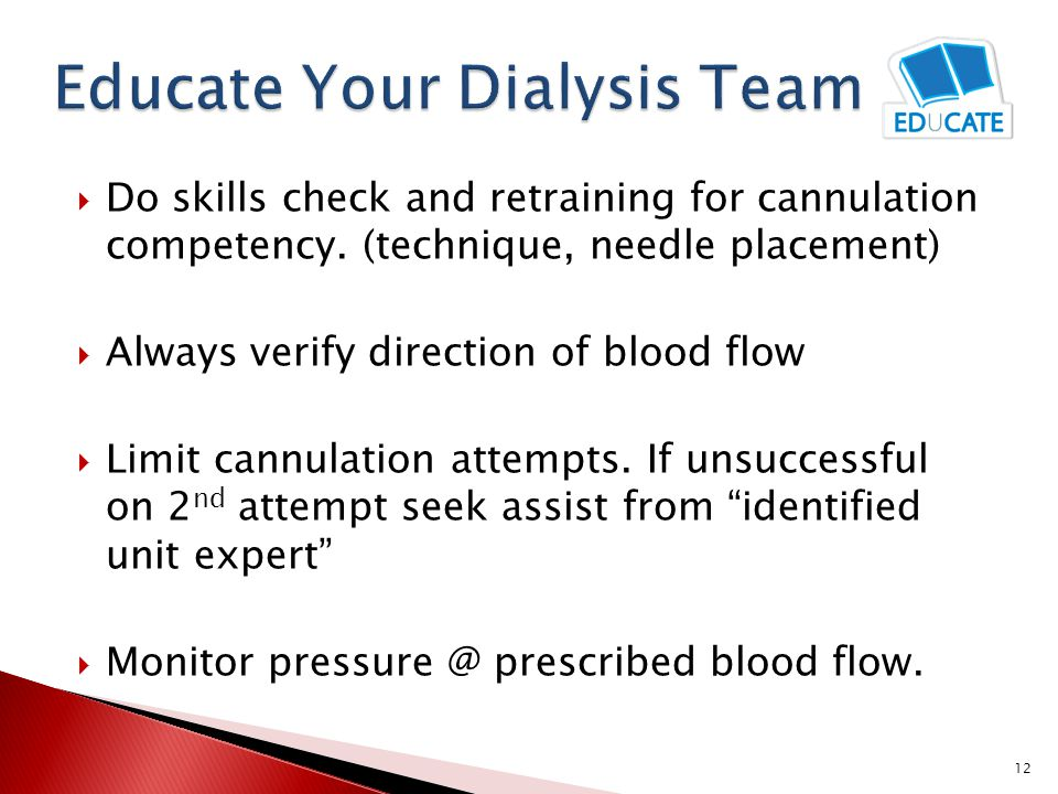  Do skills check and retraining for cannulation competency. (technique, needle placement)  Always verify direction of blood flow  Limit cannulation