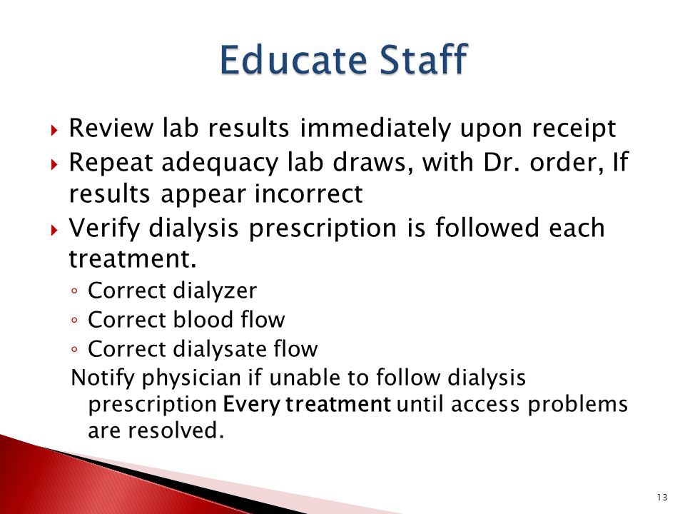  Review lab results immediately upon receipt  Repeat adequacy lab draws, with Dr.