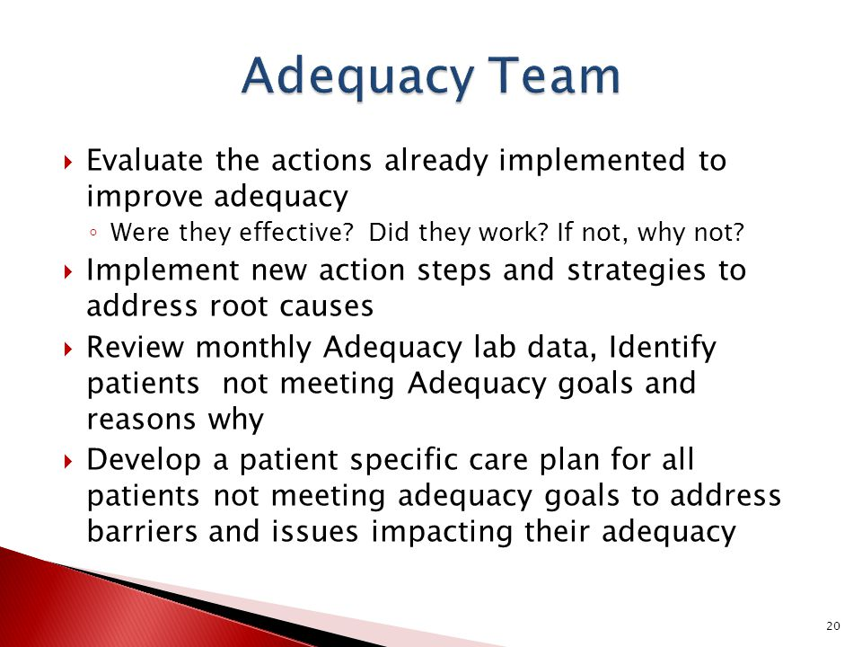  Evaluate the actions already implemented to improve adequacy ◦ Were they effective.