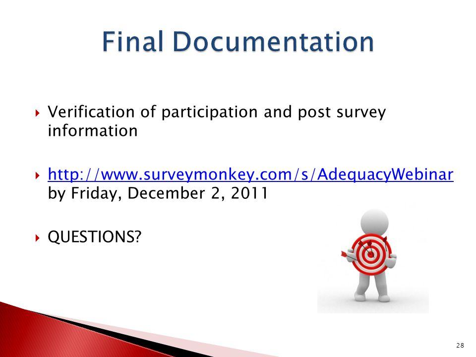  Verification of participation and post survey information  http://www.surveymonkey.com/s/AdequacyWebinar by Friday, December 2, 2011 http://www.surveymonkey.com/s/AdequacyWebinar  QUESTIONS.