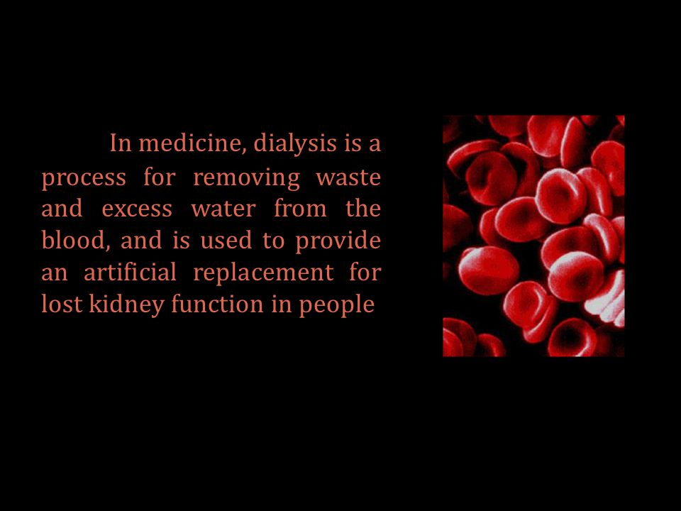   By dialysis, wastes diffuse out of the blood, across a partially permeable membrane, into a fluid that is constantly renewed.