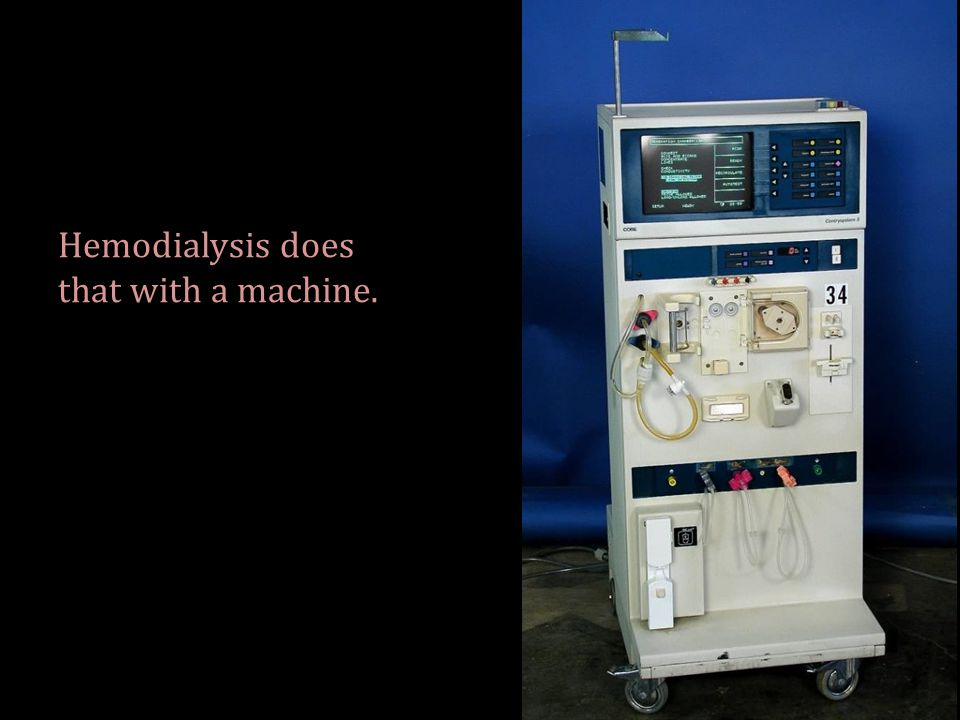 Hemodialysis does that with a machine.