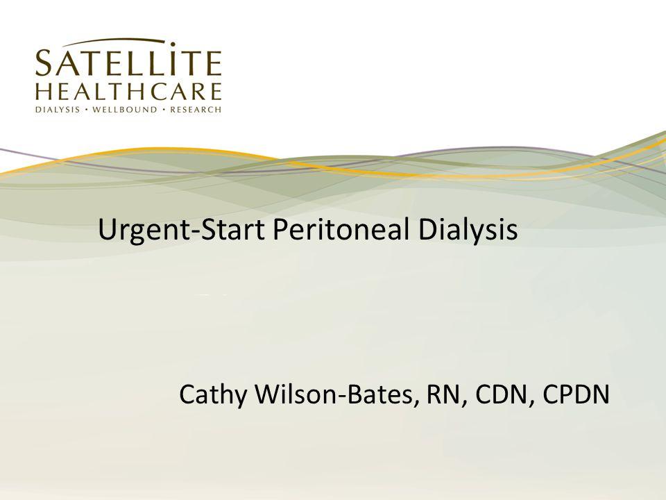 Urgent-Start Peritoneal Dialysis Cathy Wilson-Bates, RN, CDN, CPDN