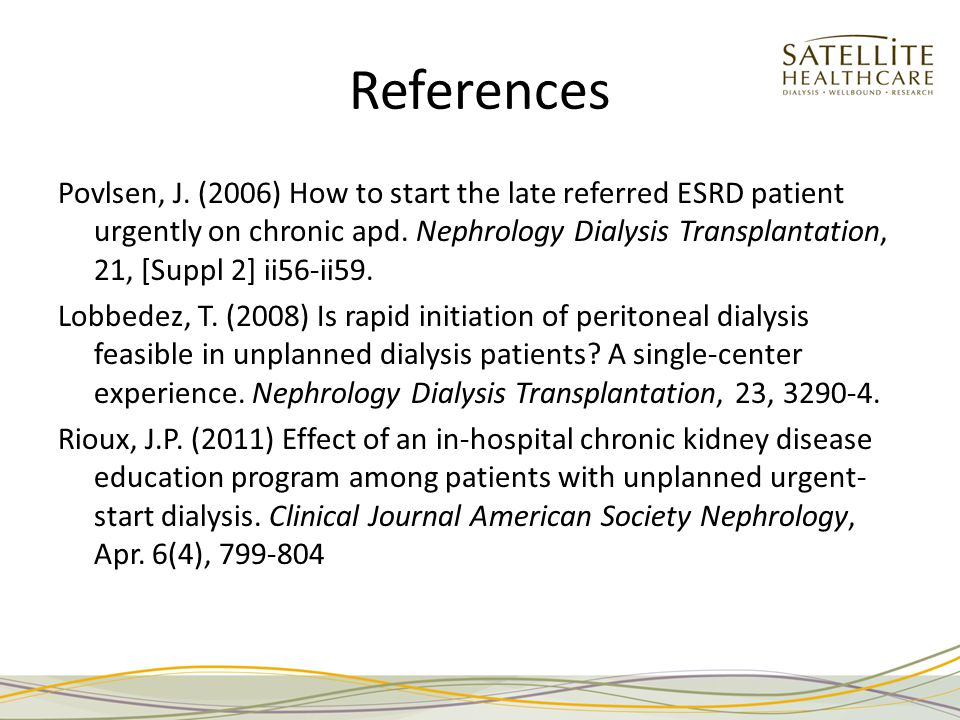 References Povlsen, J. (2006) How to start the late referred ESRD patient urgently on chronic apd.