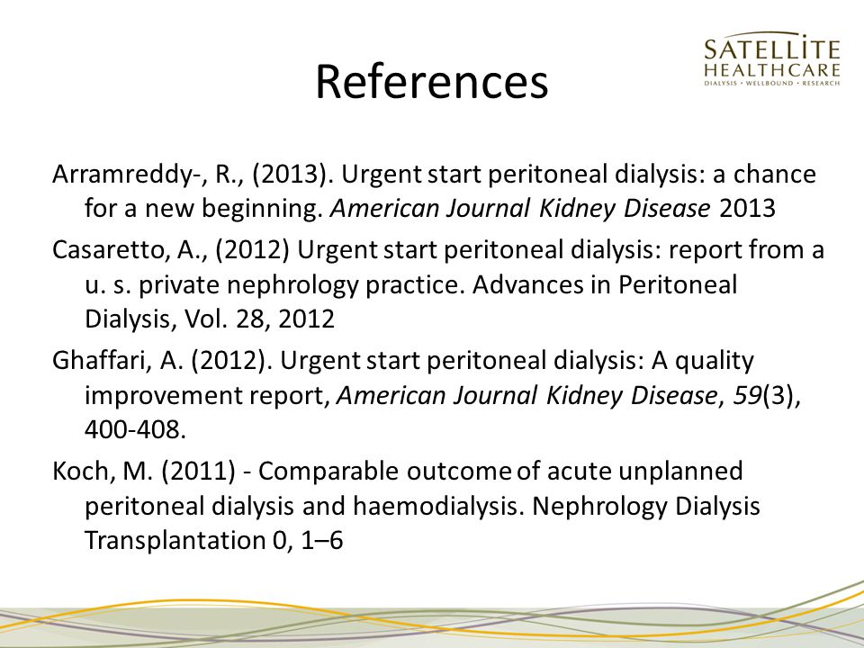 References Arramreddy-, R., (2013). Urgent start peritoneal dialysis: a chance for a new beginning.