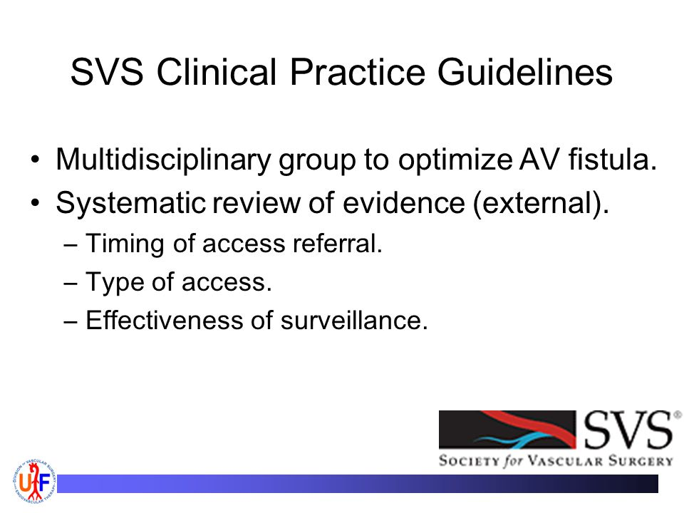 SVS Clinical Practice Guidelines Multidisciplinary group to optimize AV fistula.
