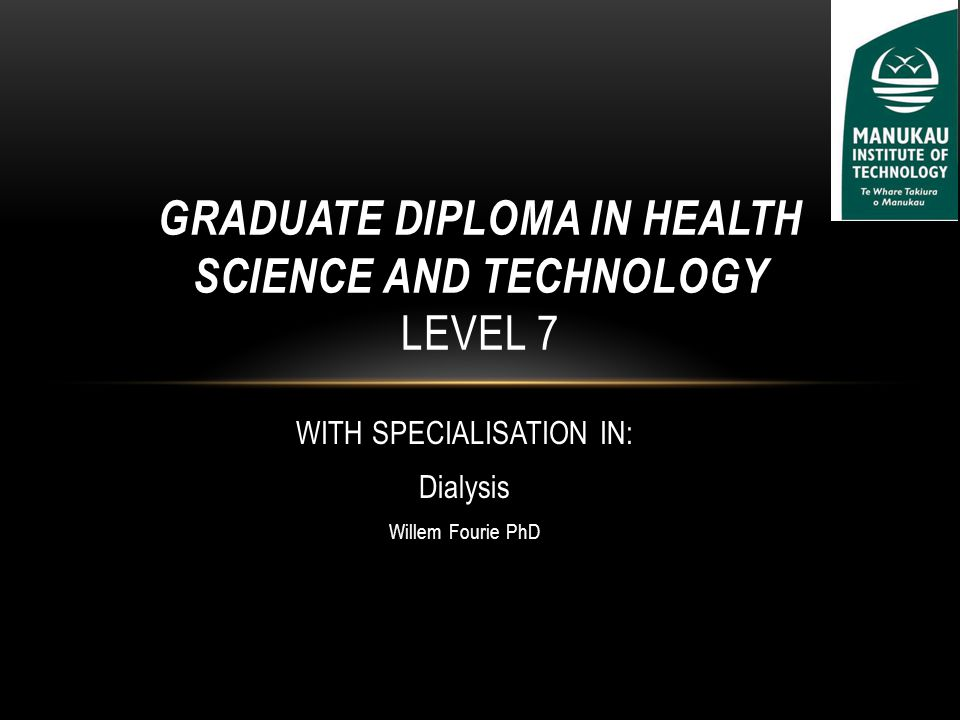 WITH SPECIALISATION IN: Dialysis Willem Fourie PhD GRADUATE DIPLOMA IN HEALTH SCIENCE AND TECHNOLOGY LEVEL 7
