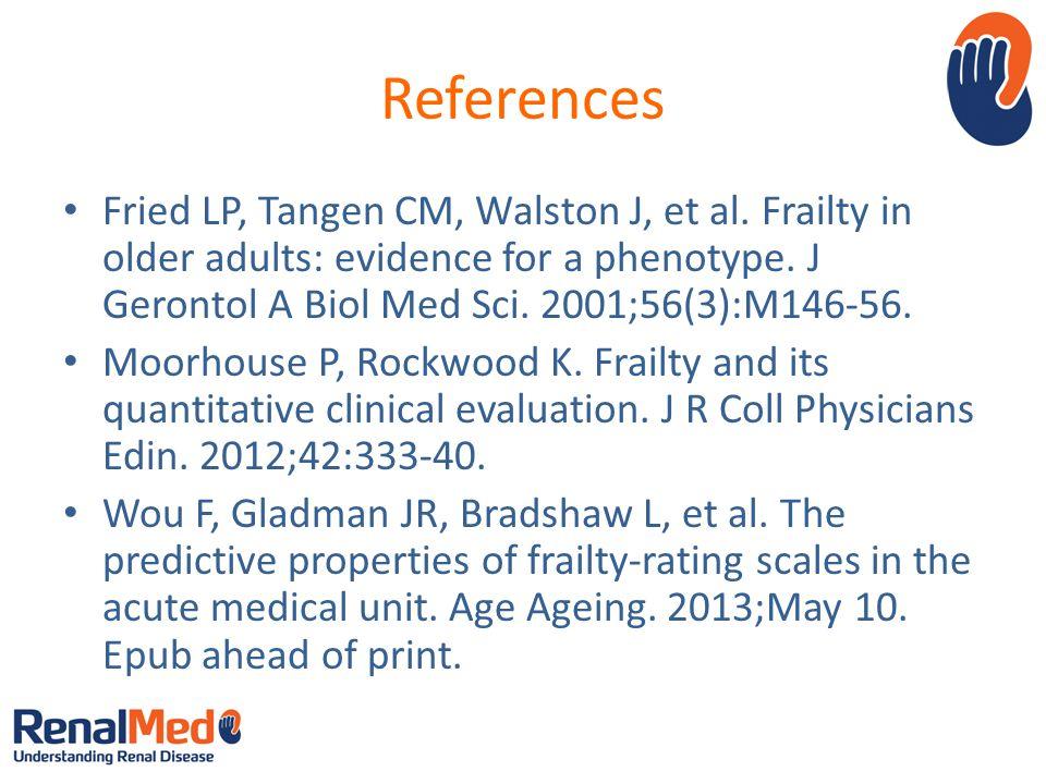 References Fried LP, Tangen CM, Walston J, et al.