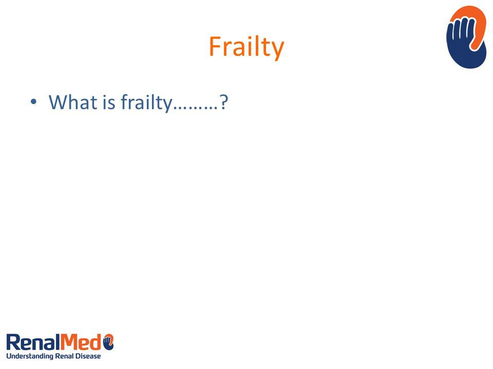 Frailty What is frailty………