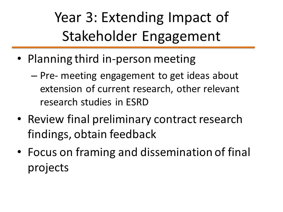Year 3: Extending Impact of Stakeholder Engagement Planning third in-person meeting – Pre- meeting engagement to get ideas about extension of current research, other relevant research studies in ESRD Review final preliminary contract research findings, obtain feedback Focus on framing and dissemination of final projects