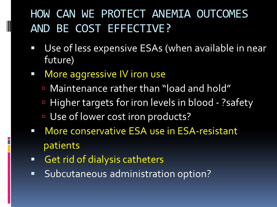 HOW CAN WE PROTECT ANEMIA OUTCOMES AND BE COST EFFECTIVE.