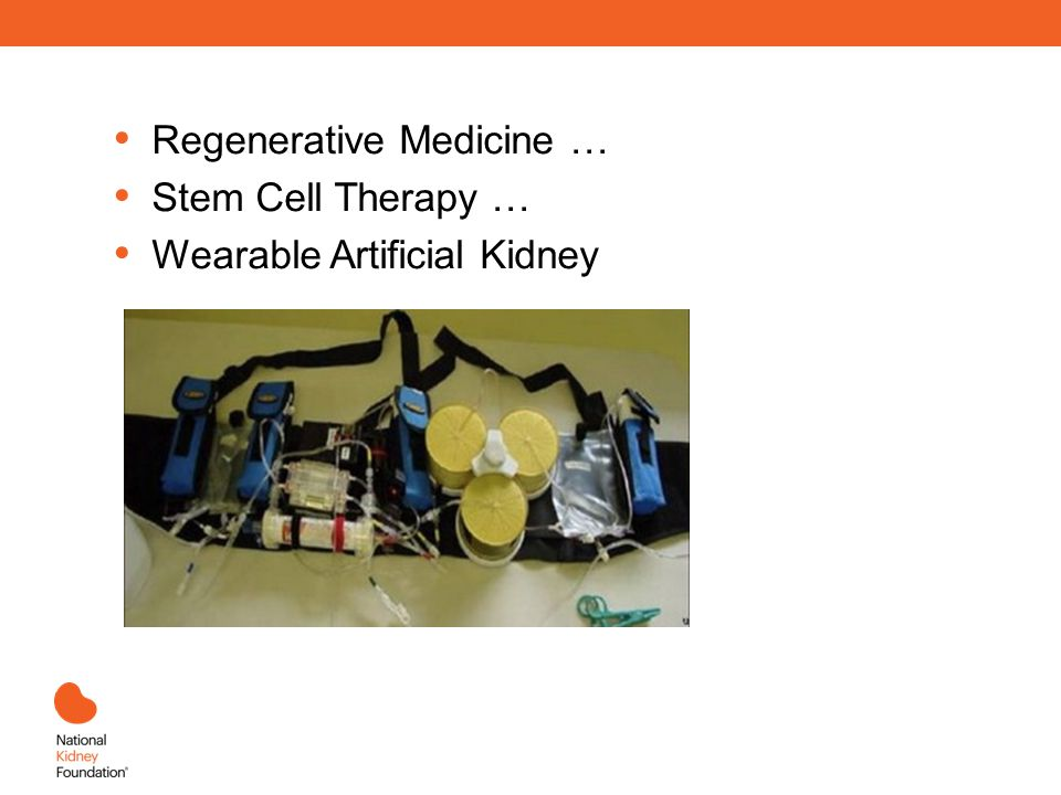 Regenerative Medicine … Stem Cell Therapy … Wearable Artificial Kidney