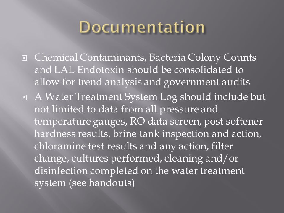  Chemical Contaminants, Bacteria Colony Counts and LAL Endotoxin should be consolidated to allow for trend analysis and government audits  A Water T