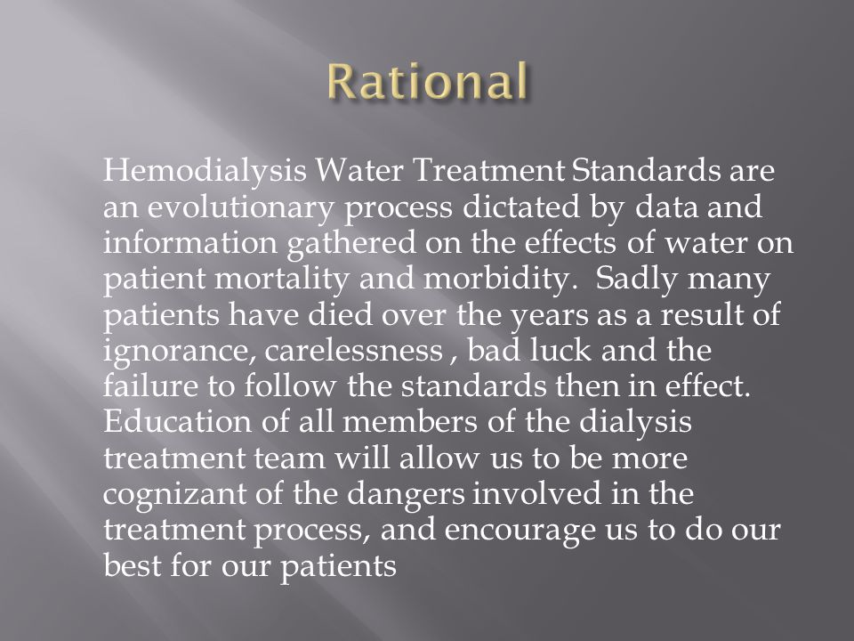 Hemodialysis Water Treatment Standards are an evolutionary process dictated by data and information gathered on the effects of water on patient mortal
