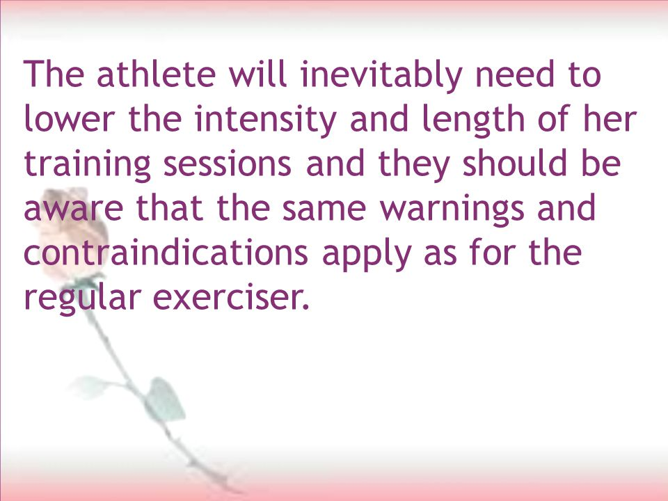 The athlete These women are often the most difficult to advise as they are often highly motivated and competitive.