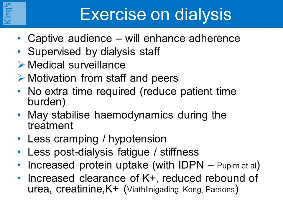 Captive audience – will enhance adherence Supervised by dialysis staff  Medical surveillance  Motivation from staff and peers No extra time required