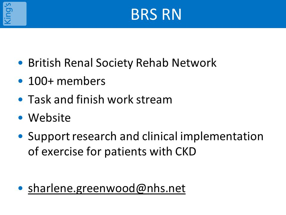 BRS RN British Renal Society Rehab Network 100+ members Task and finish work stream Website Support research and clinical implementation of exercise f