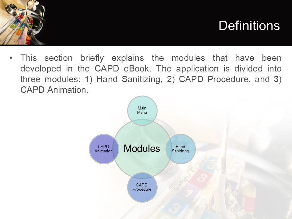 Definitions This section briefly explains the modules that have been developed in the CAPD eBook. The application is divided into three modules: 1) Ha