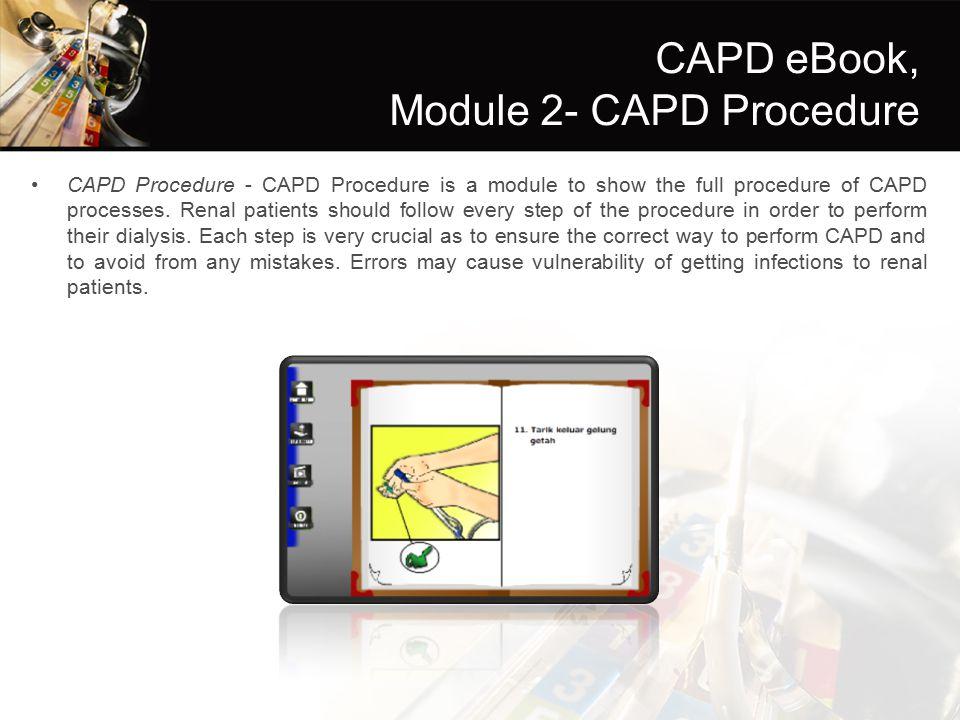 CAPD eBook, Module 2- CAPD Procedure CAPD Procedure - CAPD Procedure is a module to show the full procedure of CAPD processes.