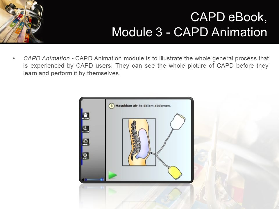 CAPD eBook, Module 3 - CAPD Animation CAPD Animation - CAPD Animation module is to illustrate the whole general process that is experienced by CAPD us