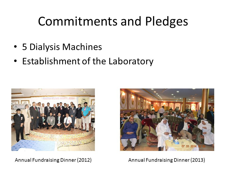 Commitments and Pledges 5 Dialysis Machines Establishment of the Laboratory Annual Fundraising Dinner (2012)Annual Fundraising Dinner (2013)