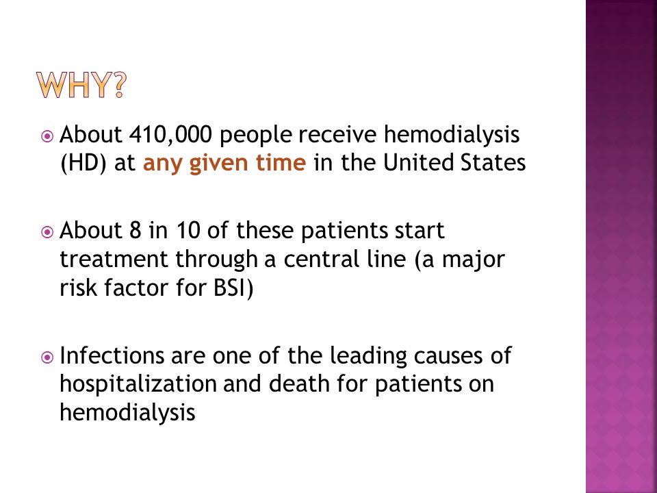  About 410,000 people receive hemodialysis (HD) at any given time in the United States  About 8 in 10 of these patients start treatment through a ce