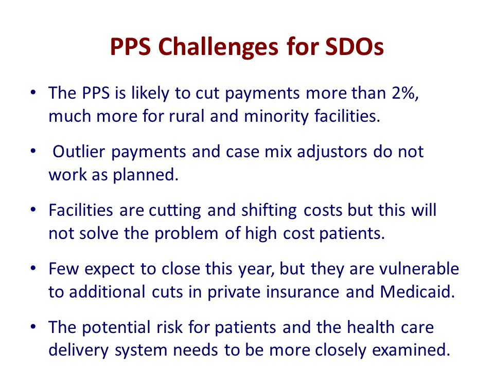 PPS Challenges for SDOs The PPS is likely to cut payments more than 2%, much more for rural and minority facilities.