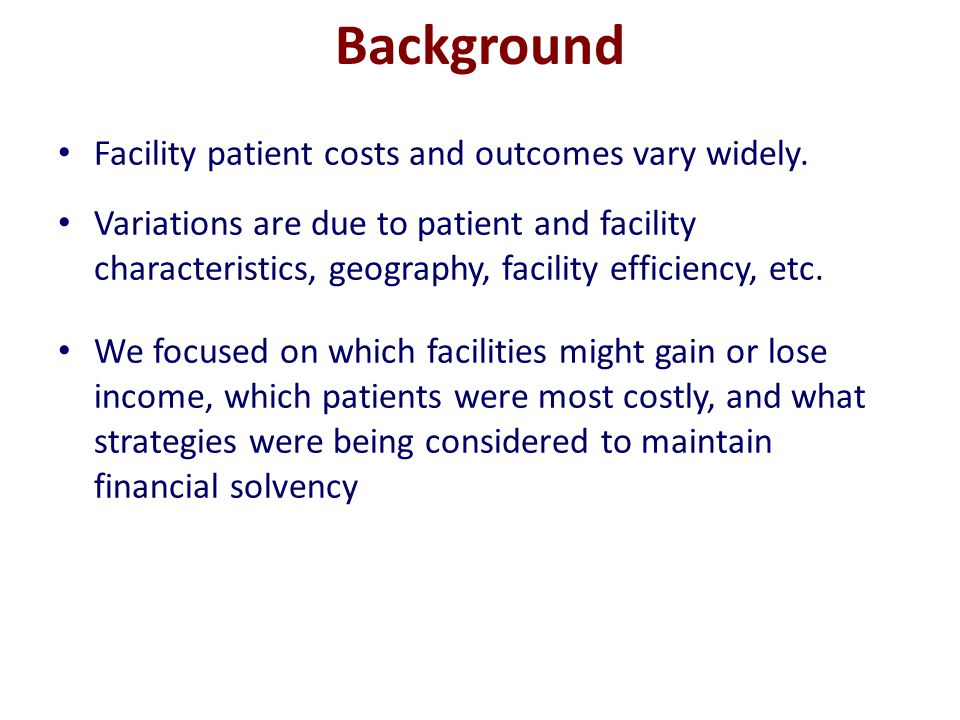 Background Facility patient costs and outcomes vary widely.