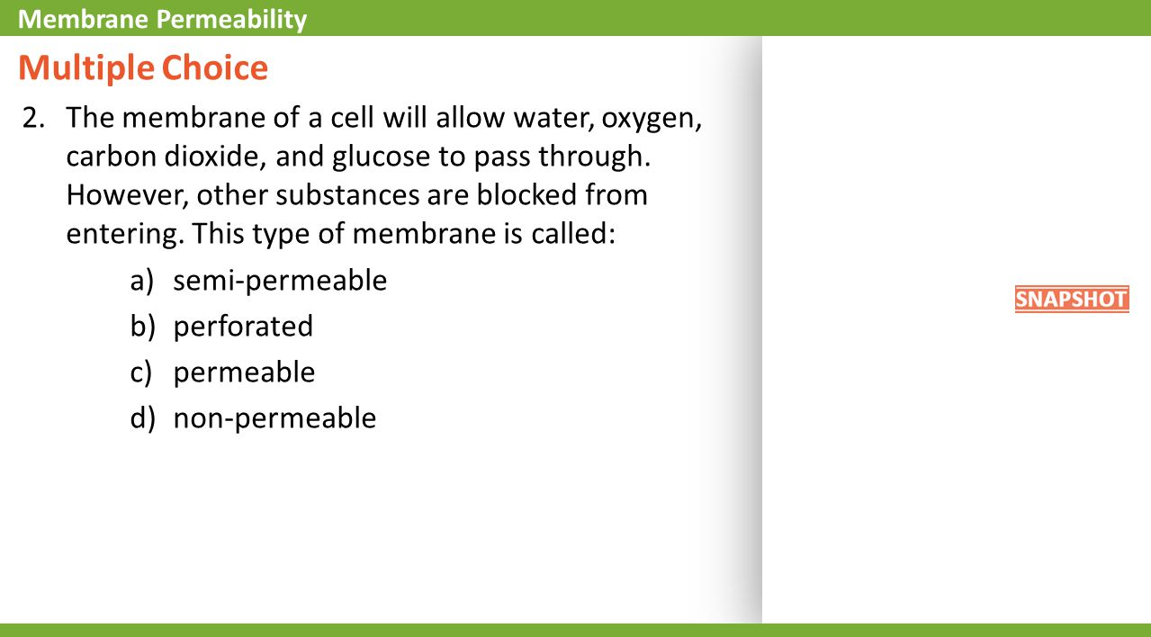 Multiple Choice 2.The membrane of a cell will allow water, oxygen, carbon dioxide, and glucose to pass through.