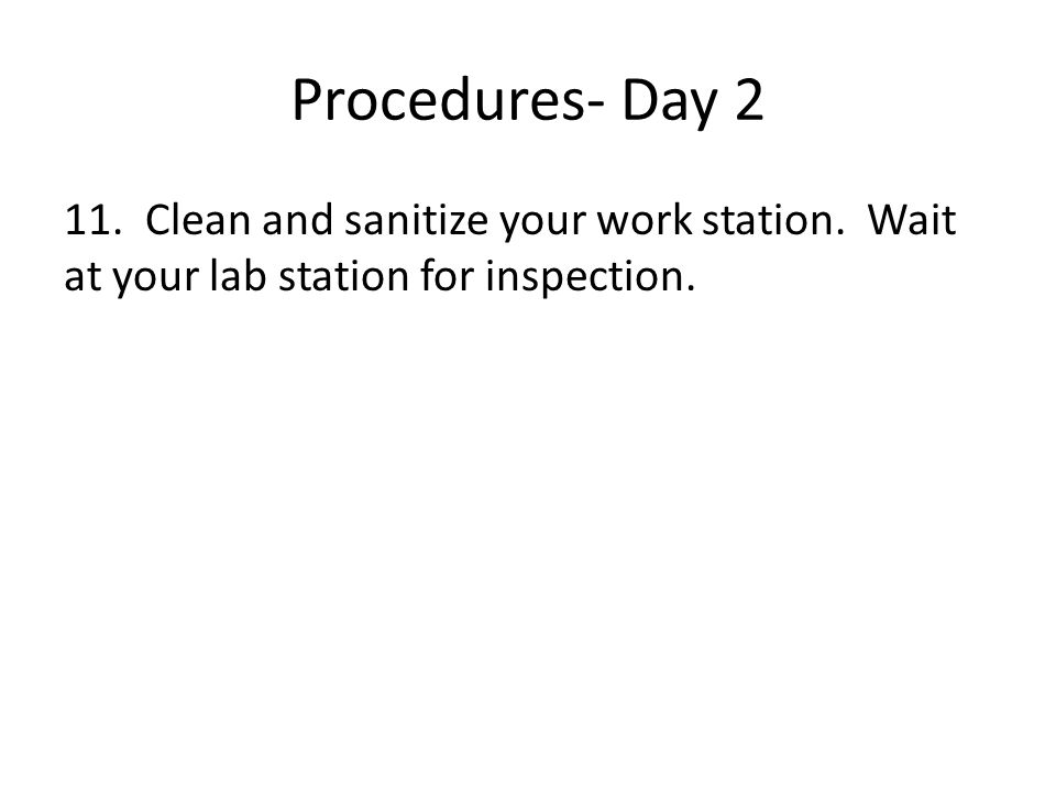 Procedures- Day 2 11. Clean and sanitize your work station.