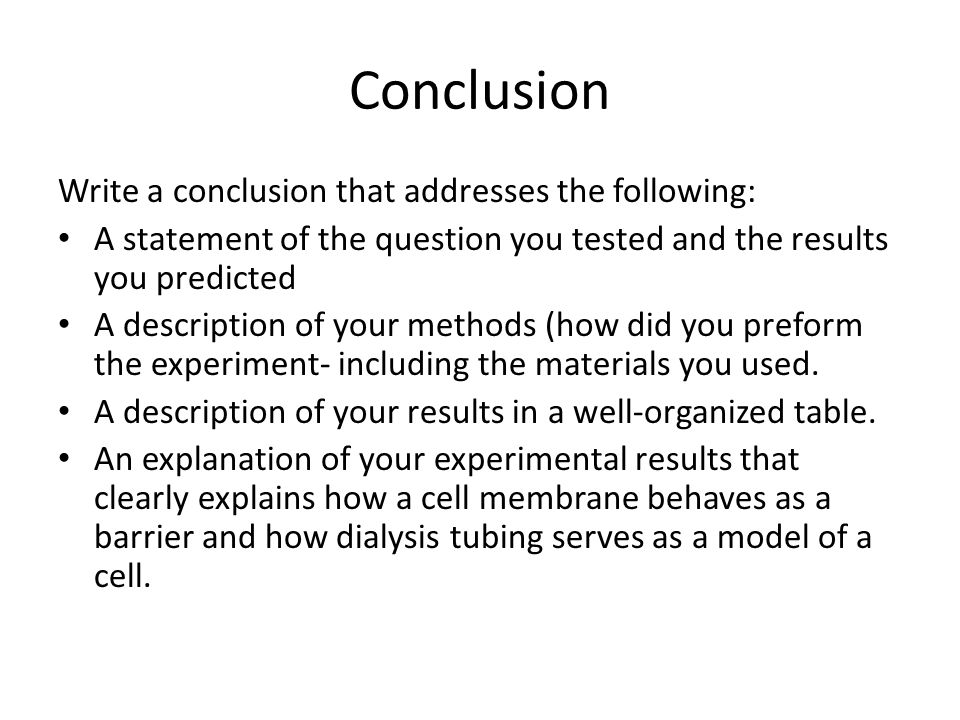 Conclusion Write a conclusion that addresses the following: A statement of the question you tested and the results you predicted A description of your methods (how did you preform the experiment- including the materials you used.
