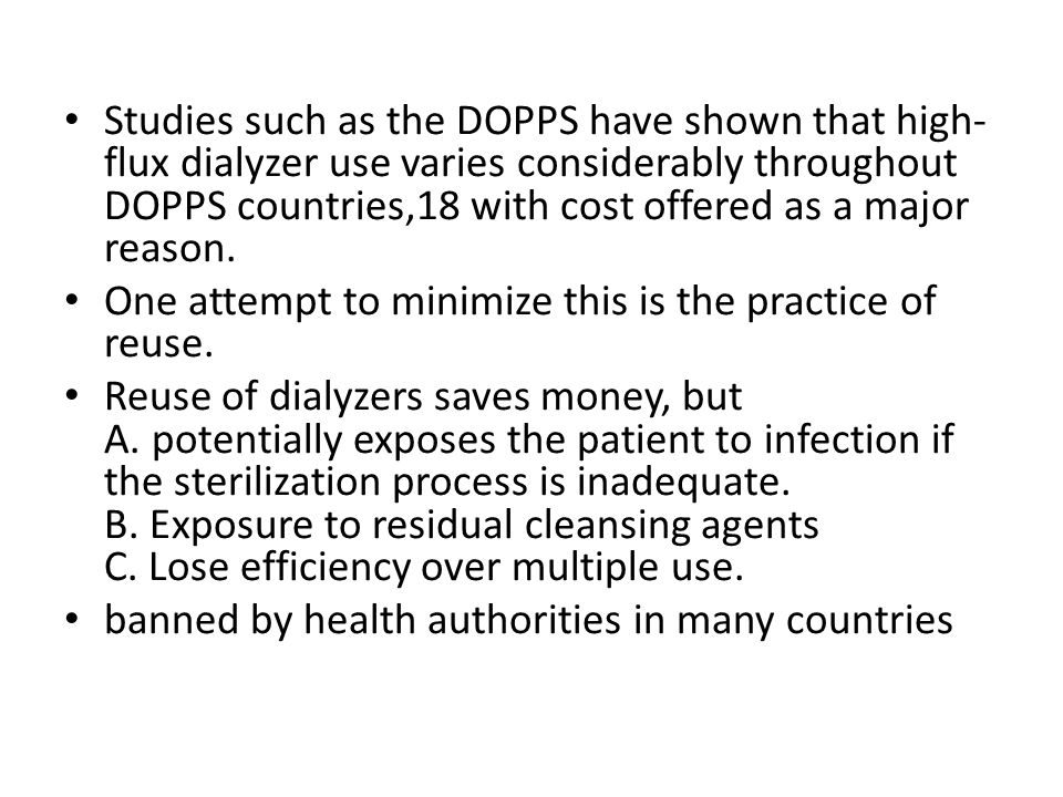 Studies such as the DOPPS have shown that high- flux dialyzer use varies considerably throughout DOPPS countries,18 with cost offered as a major reaso