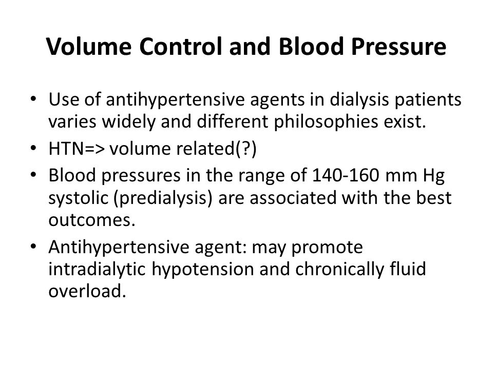 Volume Control and Blood Pressure Use of antihypertensive agents in dialysis patients varies widely and different philosophies exist. HTN=> volume rel