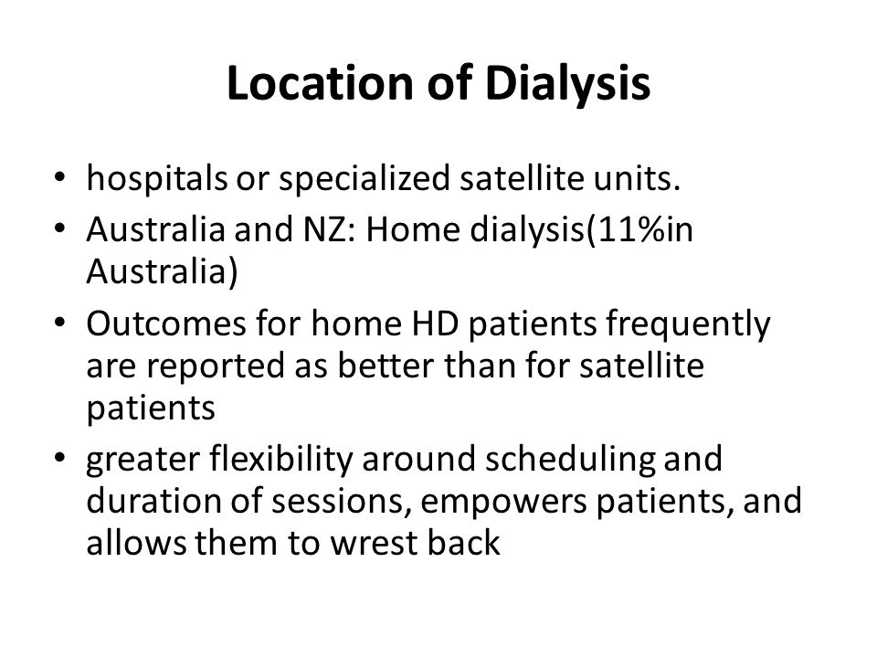 Location of Dialysis hospitals or specialized satellite units. Australia and NZ: Home dialysis(11%in Australia) Outcomes for home HD patients frequent
