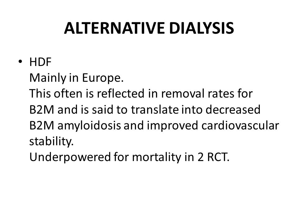 ALTERNATIVE DIALYSIS HDF Mainly in Europe. This often is reflected in removal rates for B2M and is said to translate into decreased B2M amyloidosis an