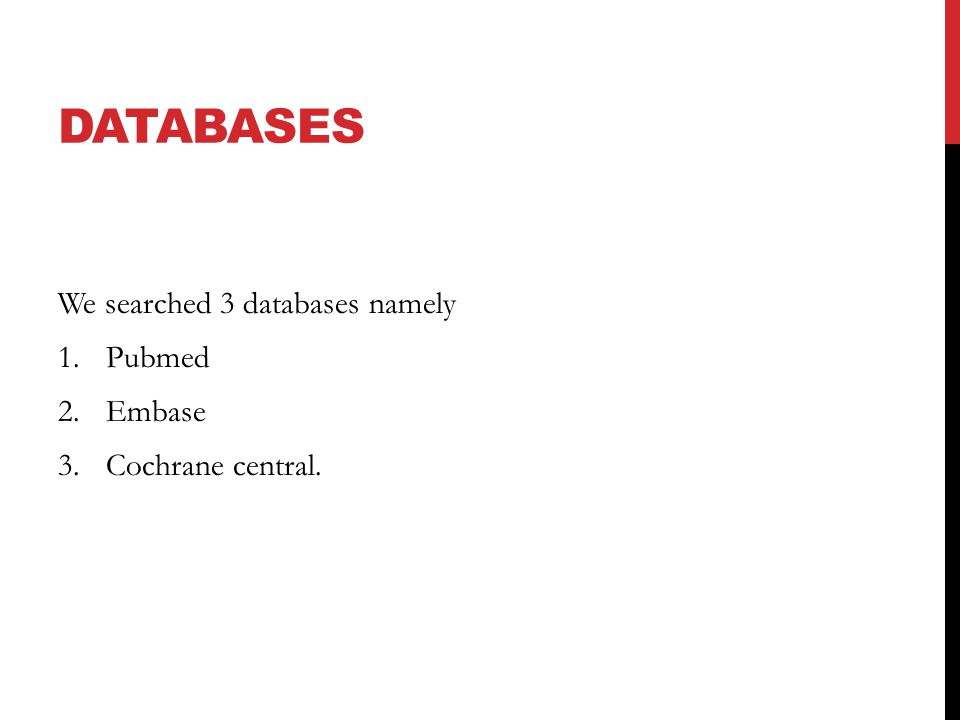 DATABASES We searched 3 databases namely 1.Pubmed 2.Embase 3.Cochrane central.