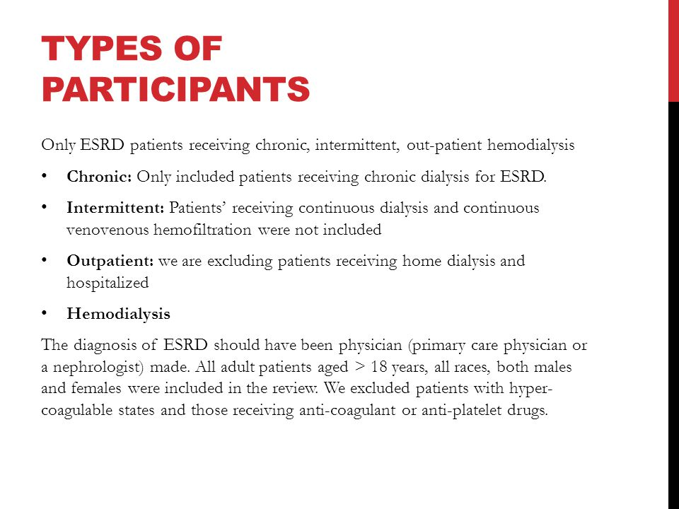 TYPES OF PARTICIPANTS Only ESRD patients receiving chronic, intermittent, out-patient hemodialysis Chronic: Only included patients receiving chronic dialysis for ESRD.