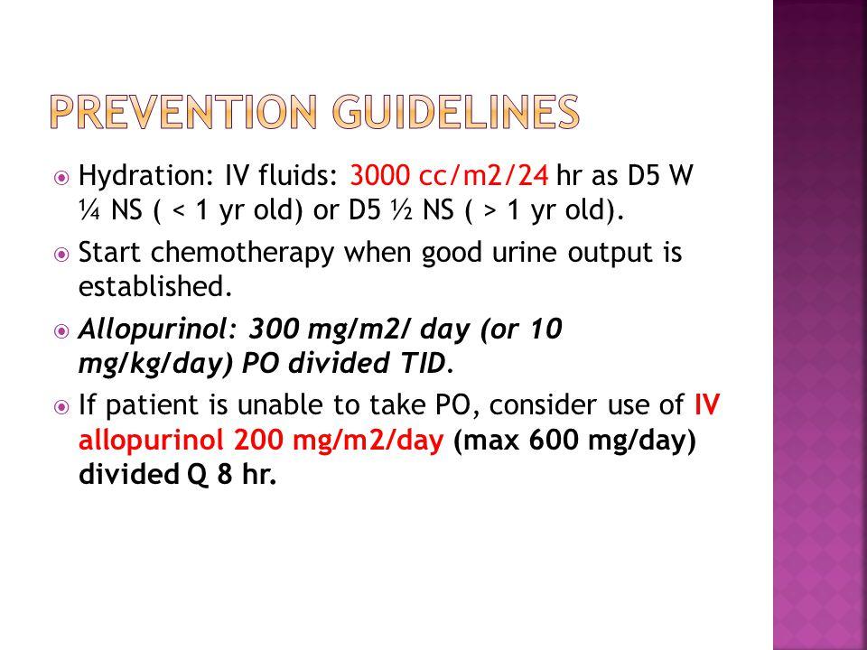  Hydration: IV fluids: 3000 cc/m2/24 hr as D5 W ¼ NS ( 1 yr old).