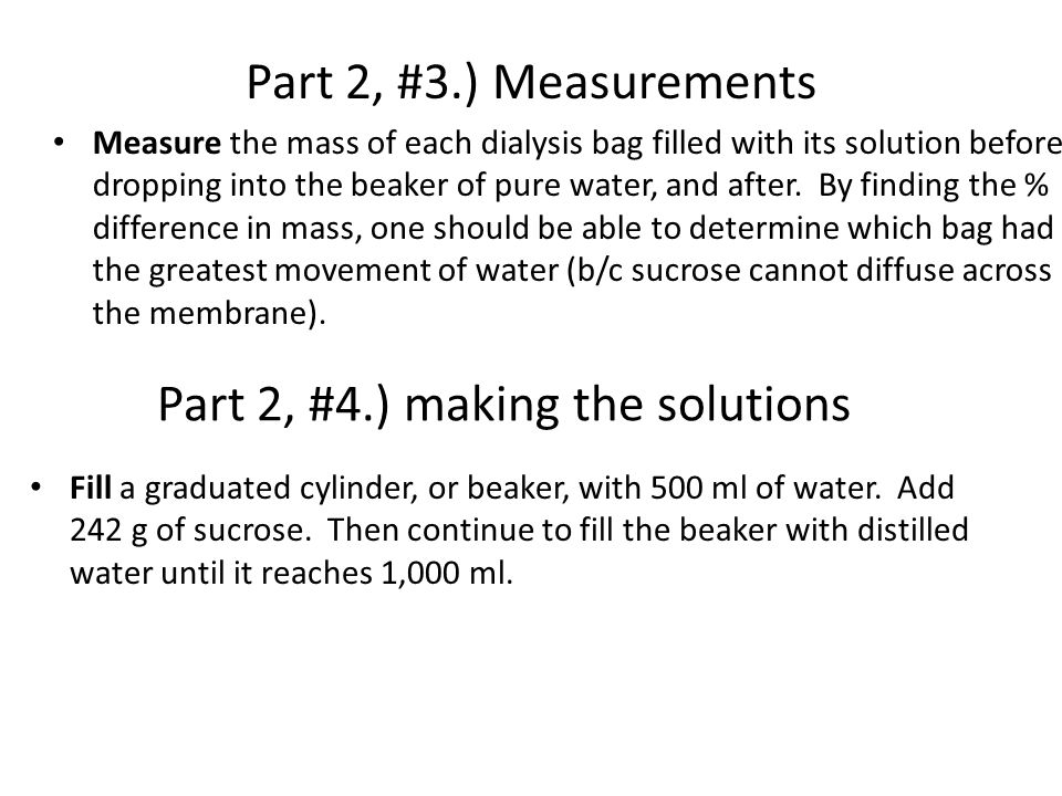 Part 2, #3.) Measurements Fill a graduated cylinder, or beaker, with 500 ml of water. Add 242 g of sucrose. Then continue to fill the beaker with dist