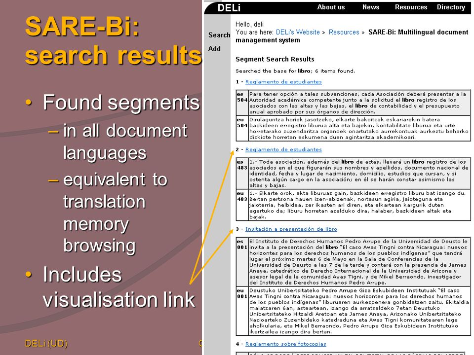 DELi (UD) CULT – BCN 200415 SARE-Bi: search results Found segmentsFound segments –in all document languages –equivalent to translation memory browsing Includes visualisation linkIncludes visualisation link