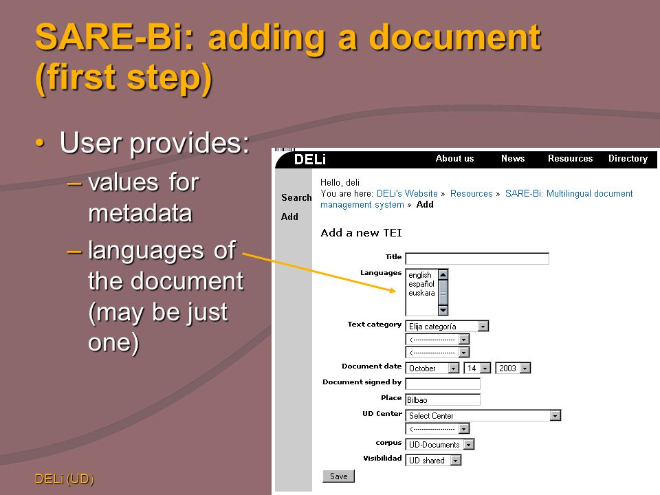 DELi (UD) CULT – BCN 200416 SARE-Bi: adding a document (first step) User provides:User provides: –values for metadata –languages of the document (may be just one)