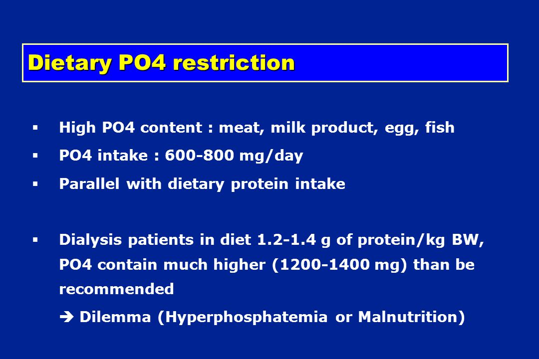 Dietary PO4 restriction  High PO4 content : meat, milk product, egg, fish  PO4 intake : 600-800 mg/day  Parallel with dietary protein intake  Dial