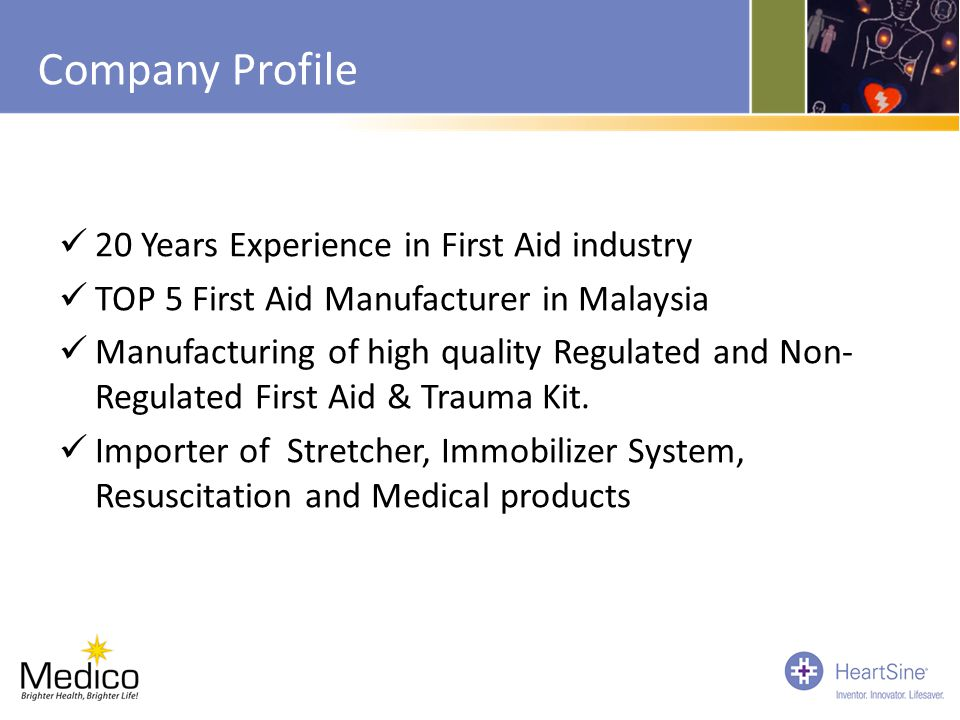 Company Profile 20 Years Experience in First Aid industry TOP 5 First Aid Manufacturer in Malaysia Manufacturing of high quality Regulated and Non- Re