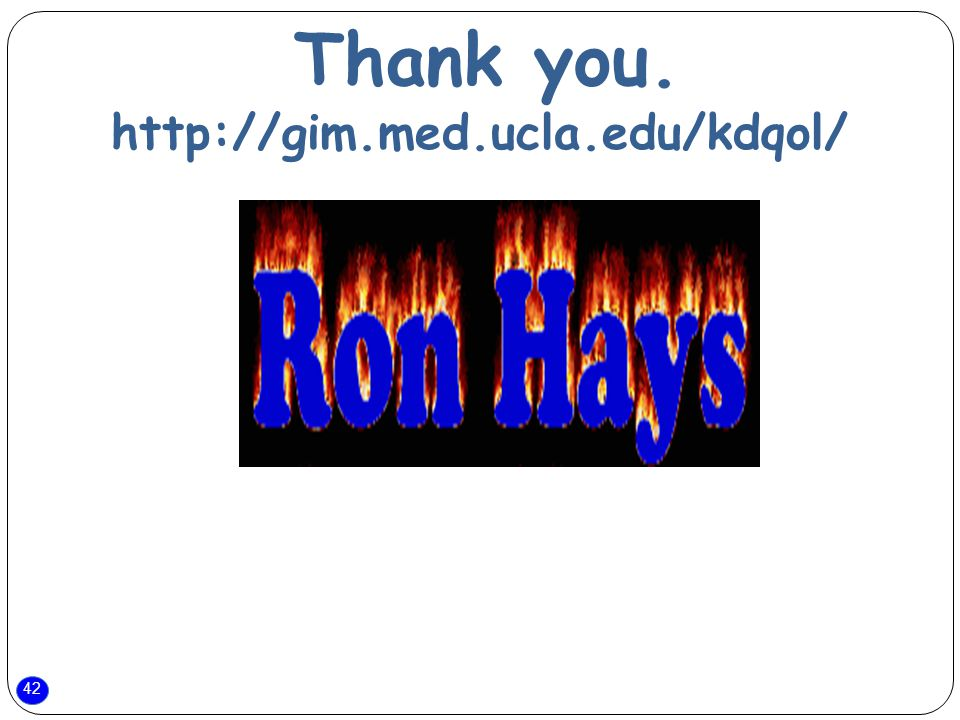 42 Thank you. http://gim.med.ucla.edu/kdqol/