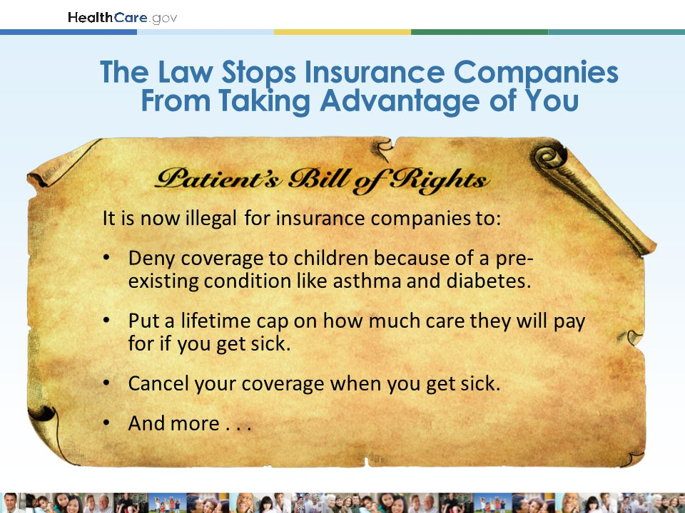 It is now illegal for insurance companies to: Deny coverage to children because of a pre- existing condition like asthma and diabetes.